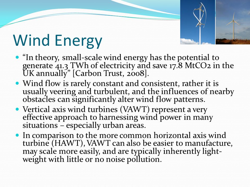 "Wind Energy ""In theory, small-scale wind energy has the potential to generate 41.3 TWh of electricity and save 17.8 MtCO2 in the UK annually"" [Carbon"