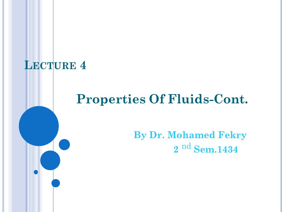 L ECTURE 4 Properties Of Fluids-Cont. By Dr. Mohamed Fekry 2 nd Sem.1434