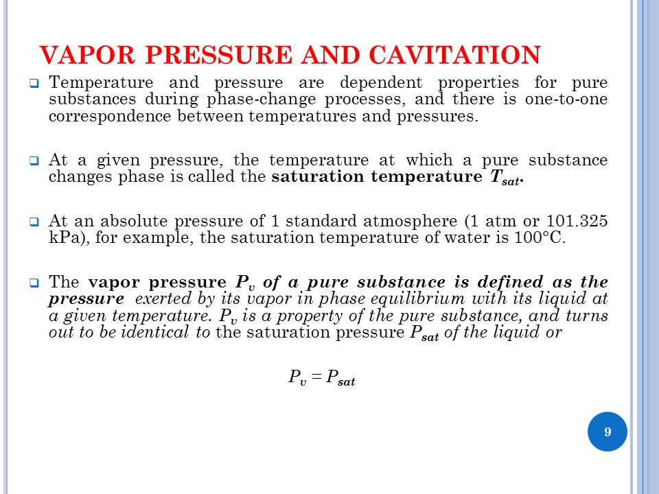 VAPOR PRESSURE AND CAVITATION  Temperature and pressure are dependent properties for pure substances during phase-change processes, and there is one-