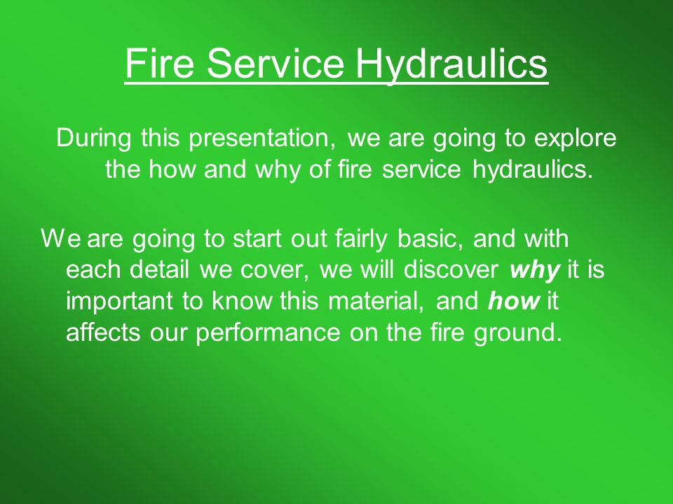 Fire Service Hydraulics Percentage Method Percentage drop = (Static – Residual)(100) / Static Example – One line flowing 200 gpm Static pressure 70 psi Residual pressure 63 Percentage drop = (70-63)(100)/70 Percentage drop = (7)(100) / 70 Percentage drop = 700 / 70 Percentage drop = 10% Now what?