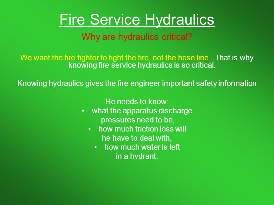 Fire Service Hydraulics Summary Fire Service hydraulics are the basis for what we as engineers do.