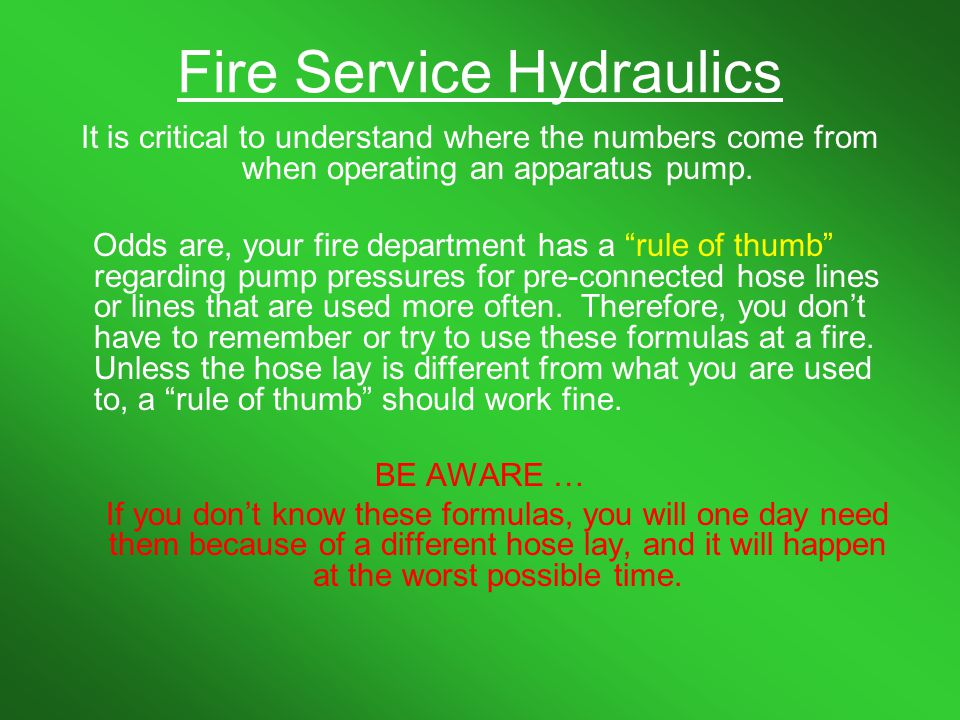 Fire Service Hydraulics Water column is the amount of pressure exerted by a one foot tall column of water.