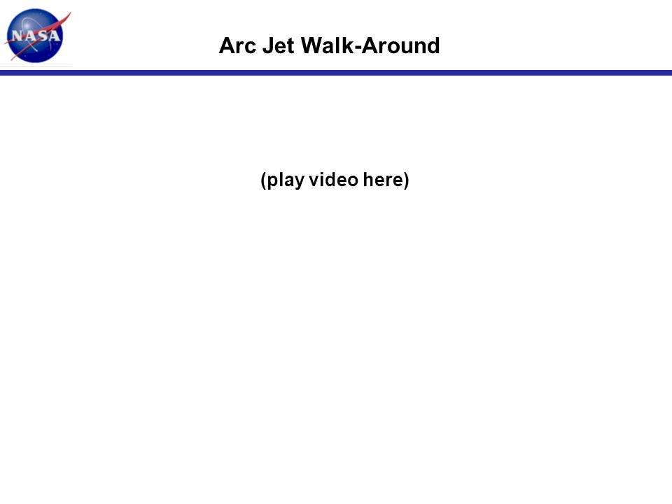 Arc Jet Walk-Around (play video here)