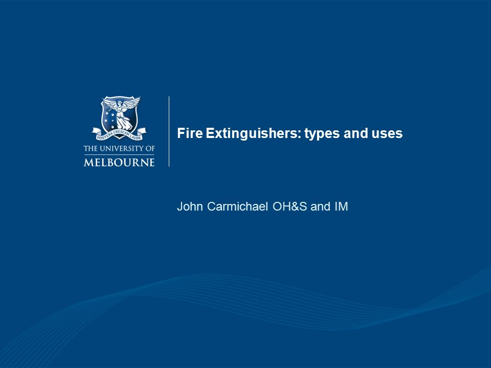 Fire Extinguishers: types and uses John Carmichael OH&S and IM
