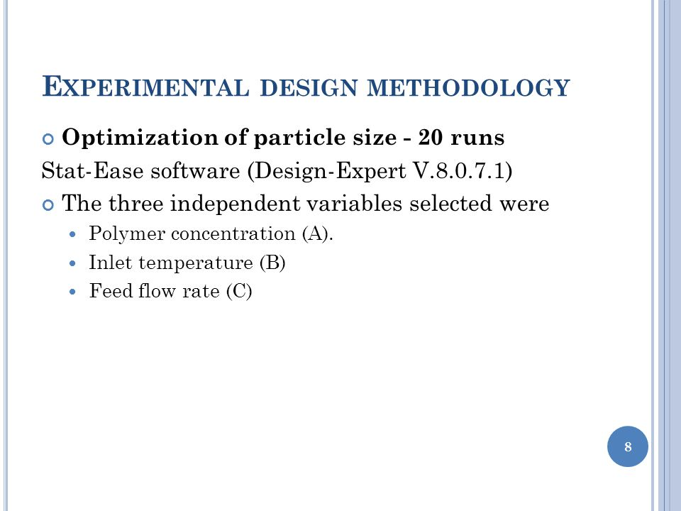 E XPERIMENTAL DESIGN METHODOLOGY Optimization of particle size - 20 runs Stat-Ease software (Design-Expert V.8.0.7.1) The three independent variables selected were Polymer concentration (A).