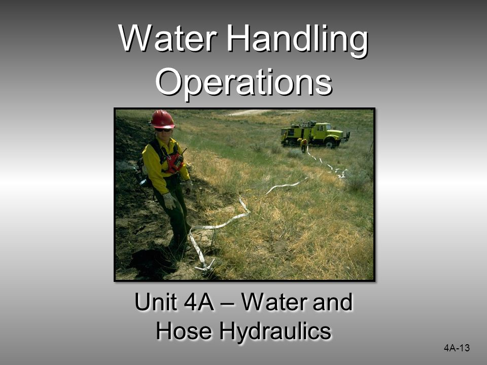 Water Handling Operations Unit 4A – Water and Hose Hydraulics 4A-13