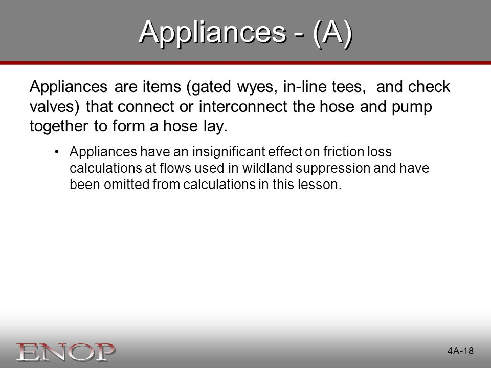 Appliances - (A) Appliances are items (gated wyes, in-line tees, and check valves) that connect or interconnect the hose and pump together to form a h