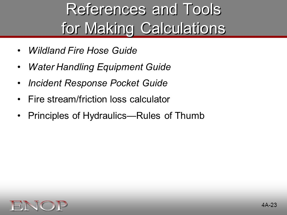 4A-23 References and Tools for Making Calculations Wildland Fire Hose Guide Water Handling Equipment Guide Incident Response Pocket Guide Fire stream/