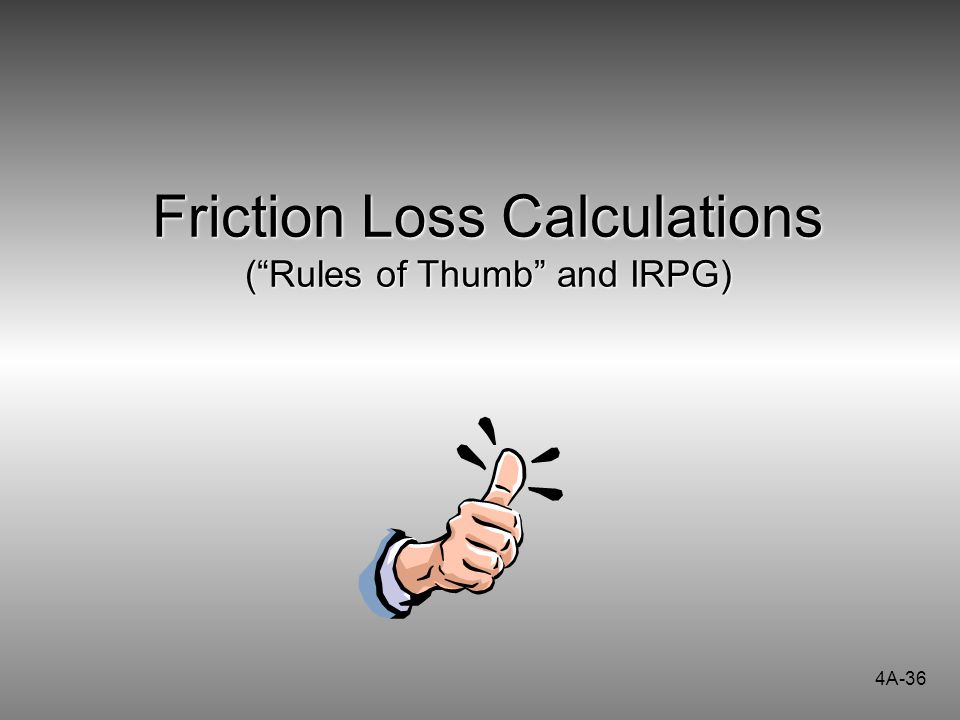 "4A-36 Friction Loss Calculations (""Rules of Thumb"" and IRPG)"