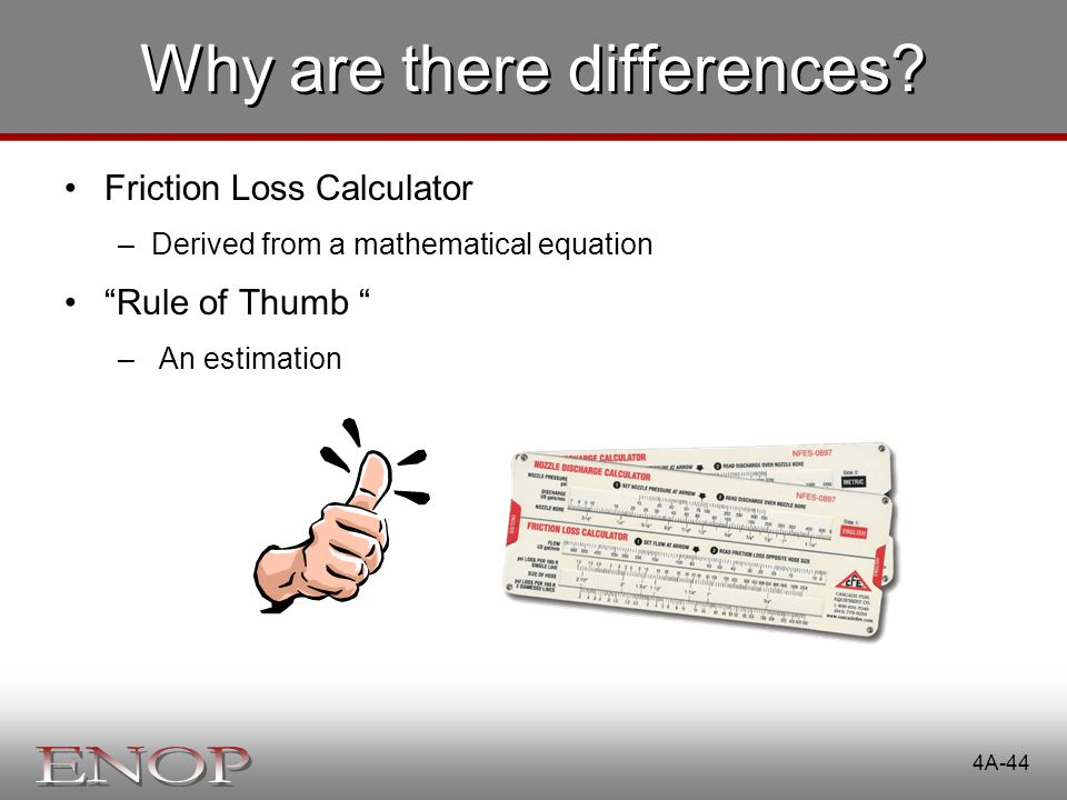 "4A-44 Why are there differences? Friction Loss Calculator –Derived from a mathematical equation ""Rule of Thumb "" – An estimation"