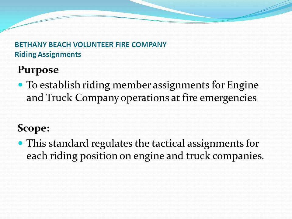 BETHANY BEACH VOLUNTEER FIRE COMPANY Riding Assignments Purpose To establish riding member assignments for Engine and Truck Company operations at fire