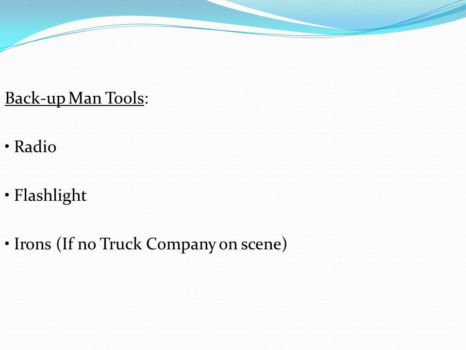 Back-up Man Tools: Radio Flashlight Irons (If no Truck Company on scene)