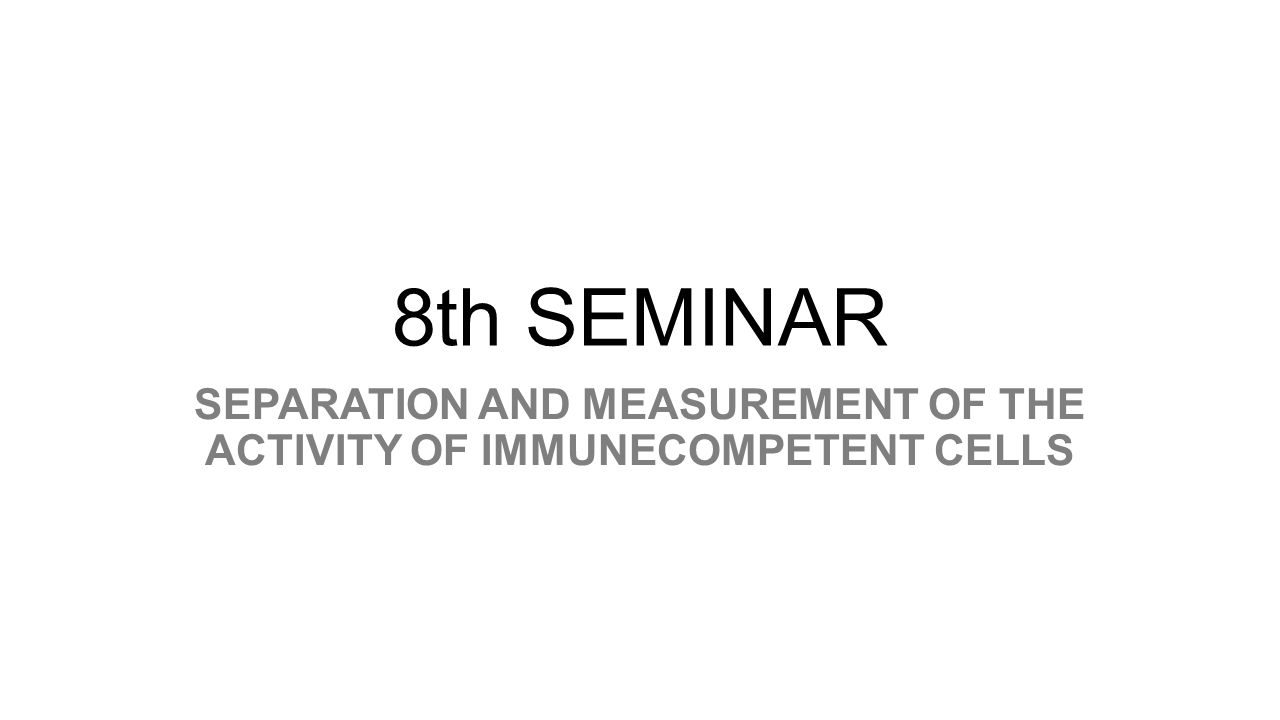 8th SEMINAR SEPARATION AND MEASUREMENT OF THE ACTIVITY OF IMMUNECOMPETENT CELLS