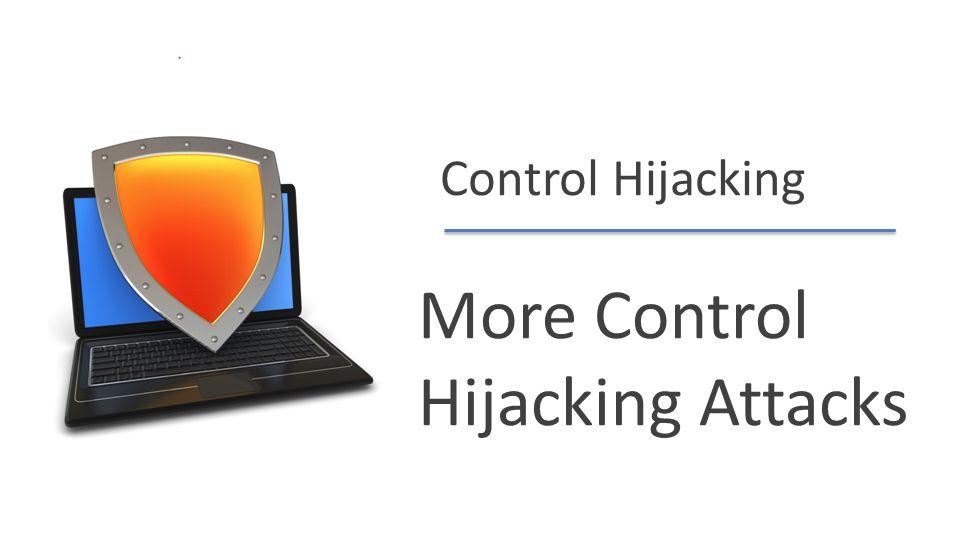 Dan Boneh Control Hijacking More Control Hijacking Attacks