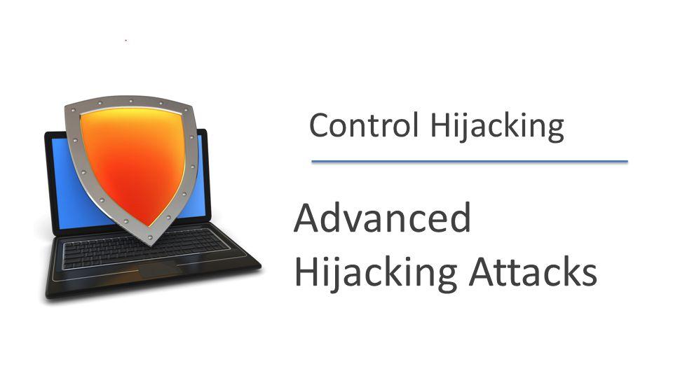 Dan Boneh Control Hijacking Advanced Hijacking Attacks