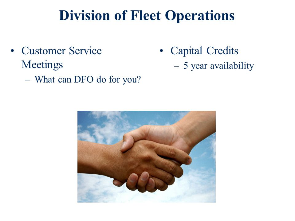 Division of Fleet Operations Capital Credits –5 year availability Customer Service Meetings –What can DFO do for you