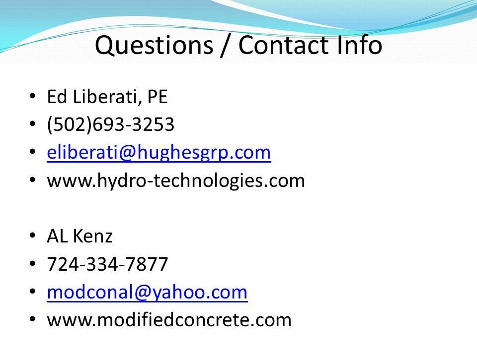Questions / Contact Info Ed Liberati, PE (502)693-3253 eliberati@hughesgrp.com www.hydro-technologies.com AL Kenz 724-334-7877 modconal@yahoo.com www.