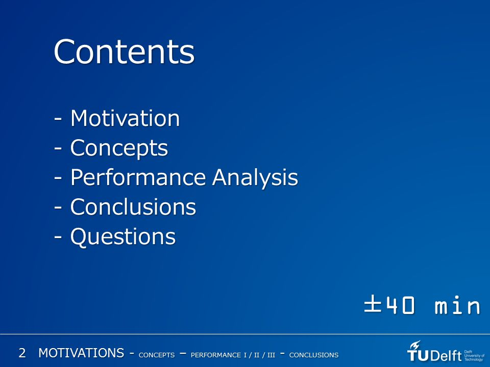 Contents - Motivation - Concepts - Performance Analysis - Conclusions - Questions ±40 min 2 MOTIVATIONS - CONCEPTS – PERFORMANCE I / II / III - CONCLUSIONS
