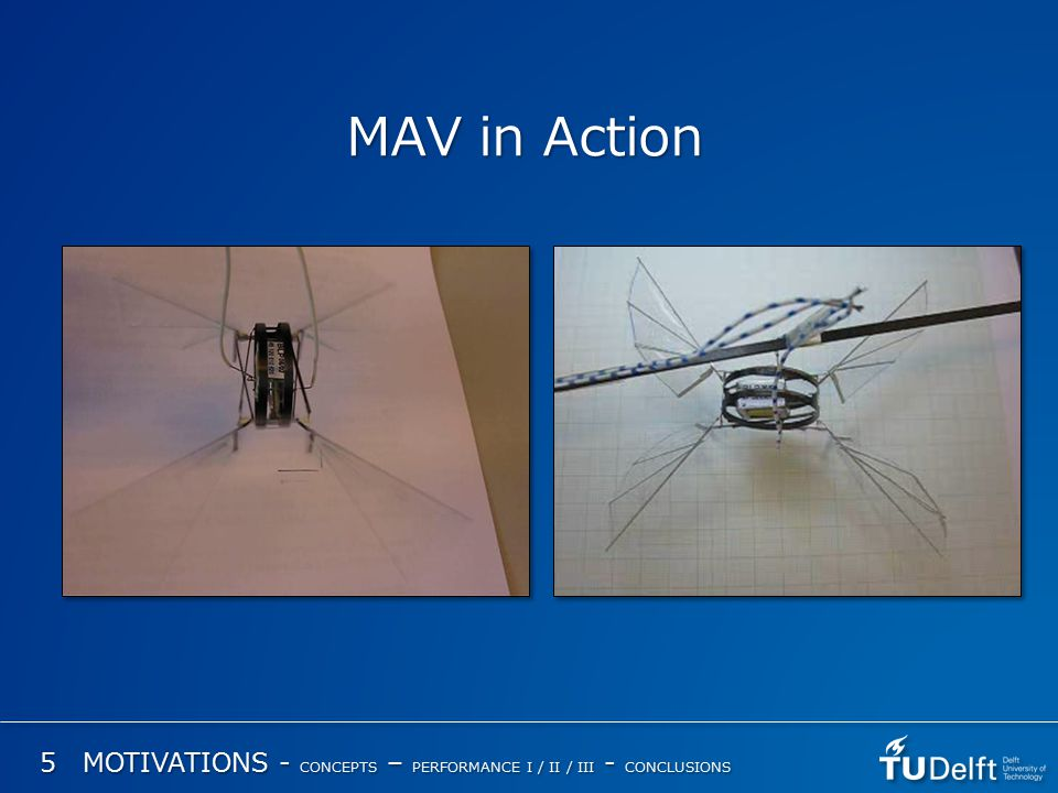 MAV in Action 5 MOTIVATIONS - CONCEPTS – PERFORMANCE I / II / III - CONCLUSIONS