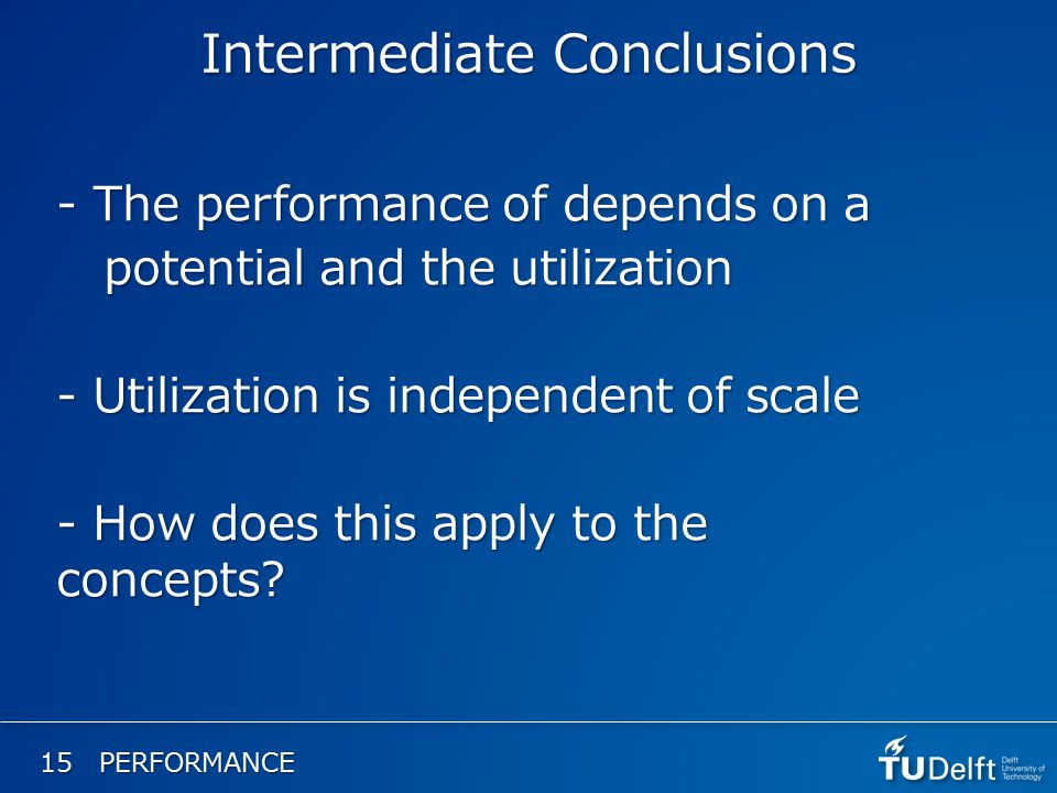 Intermediate Conclusions 15 PERFORMANCE - The performance of depends on a potential and the utilization potential and the utilization - Utilization is independent of scale - How does this apply to the concepts