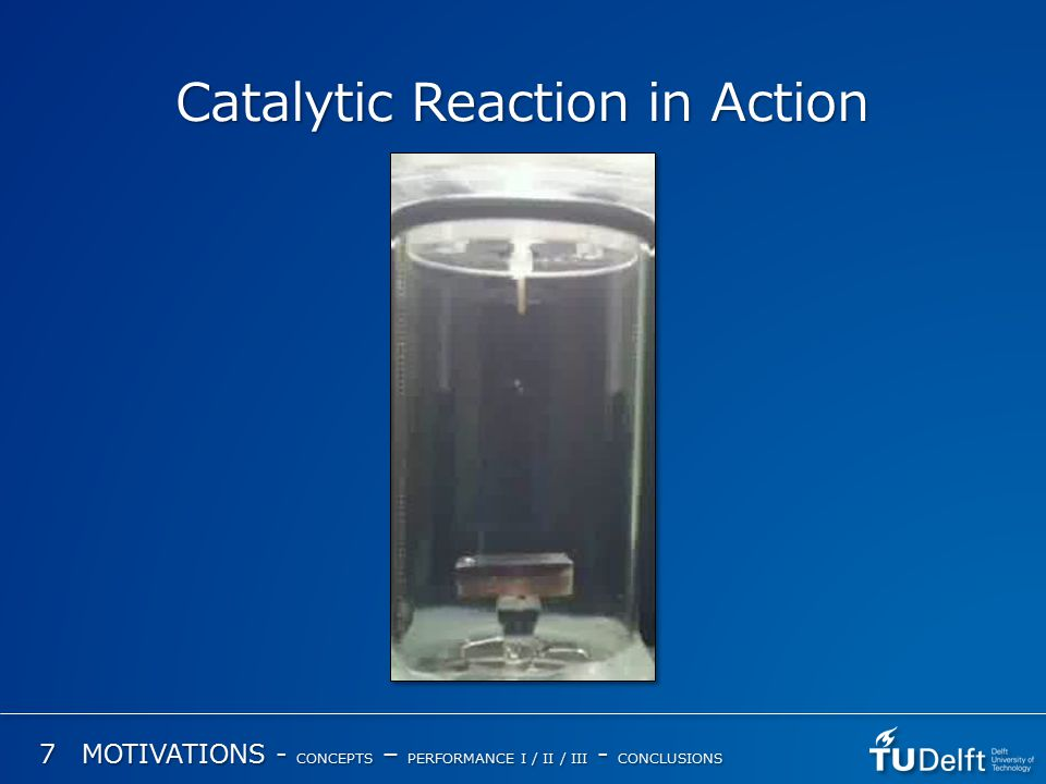 Catalytic Reaction in Action 7 MOTIVATIONS - CONCEPTS – PERFORMANCE I / II / III - CONCLUSIONS