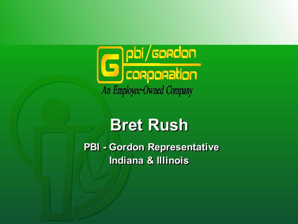 Bret Rush PBI - Gordon Representative Indiana & Illinois Bret Rush PBI - Gordon Representative Indiana & Illinois
