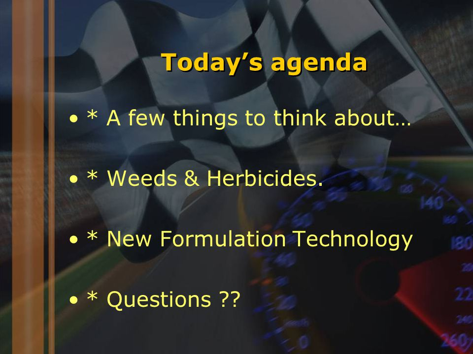 Today's agenda * A few things to think about… * Weeds & Herbicides.