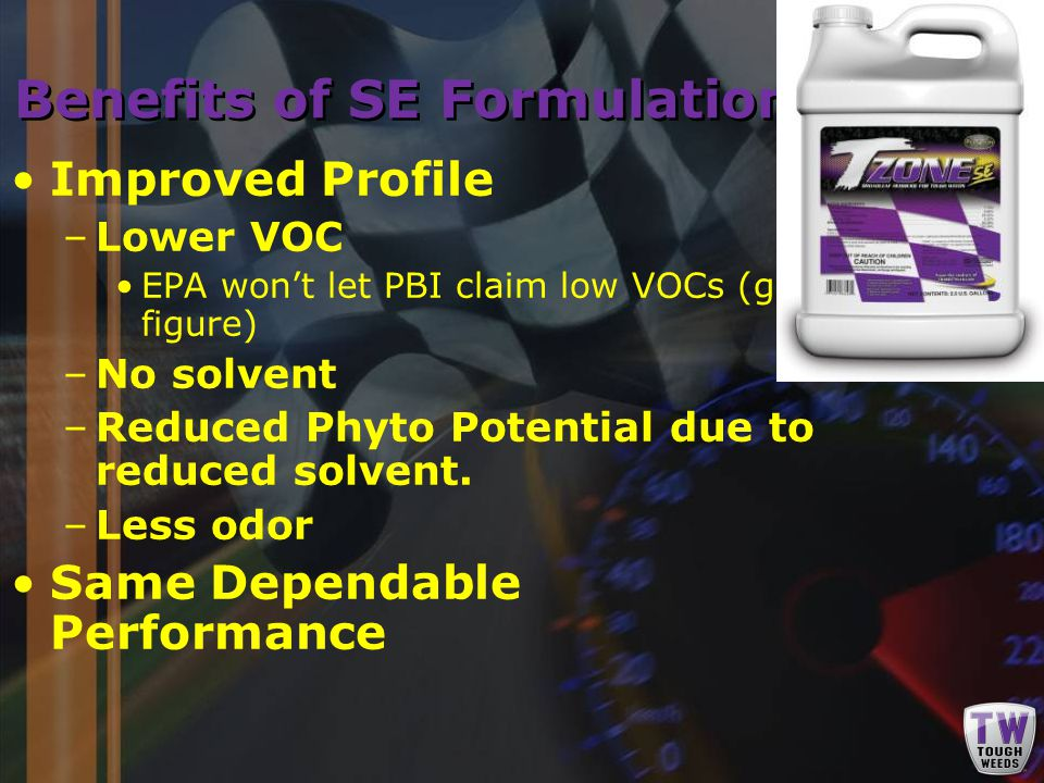 Improved Profile –Lower VOC EPA won't let PBI claim low VOCs (go figure) –No solvent –Reduced Phyto Potential due to reduced solvent.