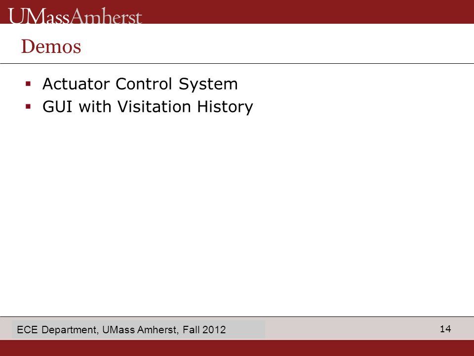 14 enter Dept name in Slide Master Demos  Actuator Control System  GUI with Visitation History ECE Department, UMass Amherst, Fall 2012