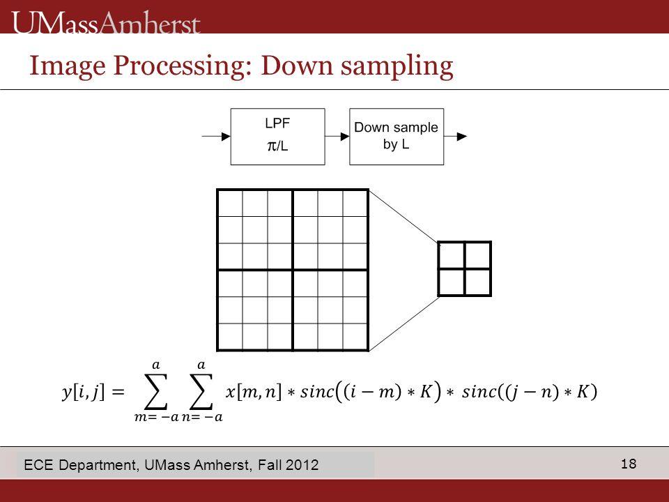 18 enter Dept name in Slide Master Image Processing: Down sampling ECE Department, UMass Amherst, Fall 2012