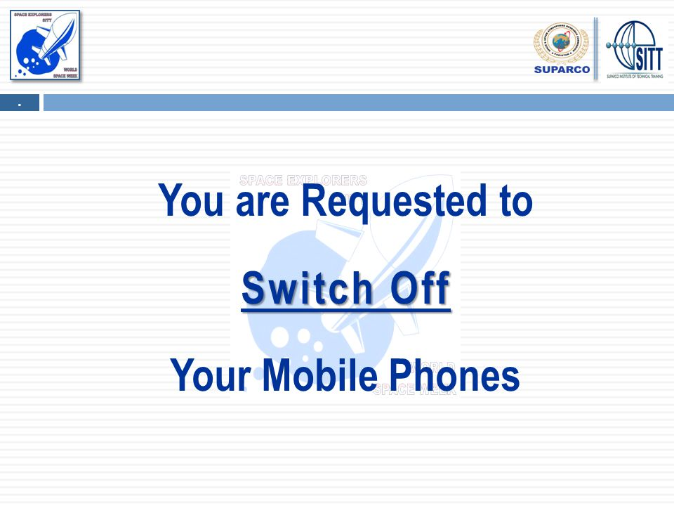 You are Requested to Switch Off Your Mobile Phones.
