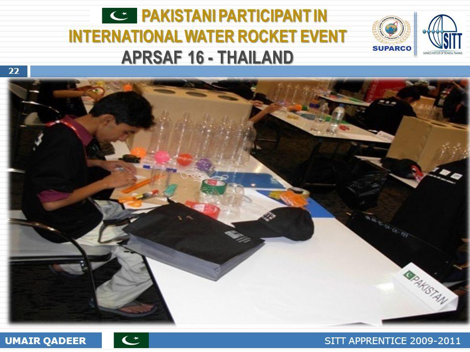 22 UMAIR QADEER SITT APPRENTICE 2009-2011 PAKISTANI PARTICIPANT IN INTERNATIONAL WATER ROCKET EVENT APRSAF 16 - THAILAND PAKISTANI PARTICIPANT IN INTE