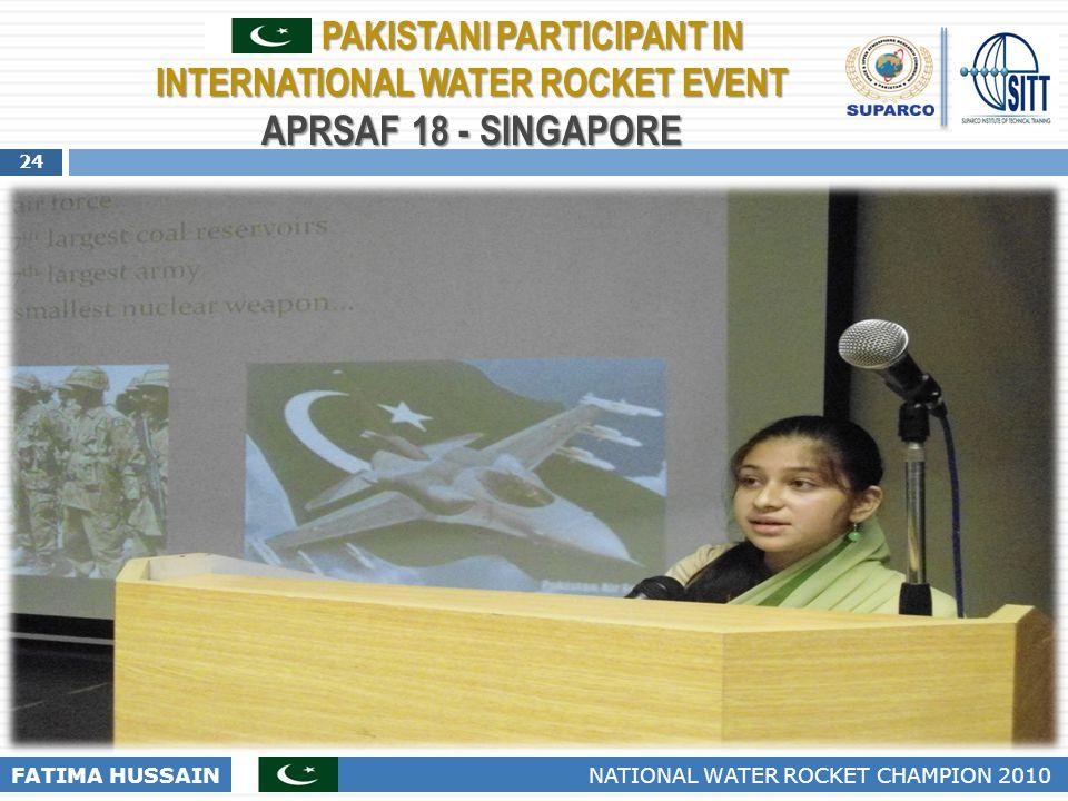 24 FATIMA HUSSAIN NATIONAL WATER ROCKET CHAMPION 2010 PAKISTANI PARTICIPANT IN INTERNATIONAL WATER ROCKET EVENT APRSAF 18 - SINGAPORE PAKISTANI PARTIC