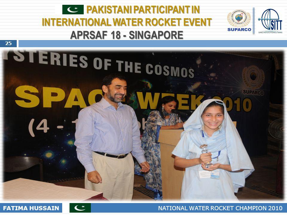 25 FATIMA HUSSAIN NATIONAL WATER ROCKET CHAMPION 2010 PAKISTANI PARTICIPANT IN INTERNATIONAL WATER ROCKET EVENT APRSAF 18 - SINGAPORE PAKISTANI PARTIC