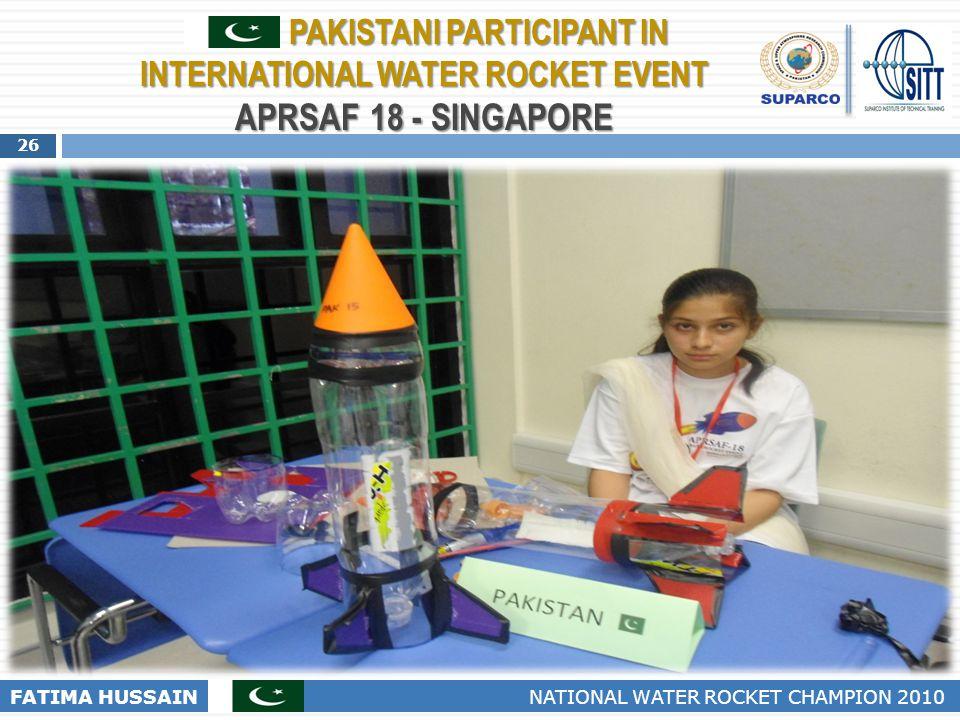 26 FATIMA HUSSAIN NATIONAL WATER ROCKET CHAMPION 2010 PAKISTANI PARTICIPANT IN INTERNATIONAL WATER ROCKET EVENT APRSAF 18 - SINGAPORE PAKISTANI PARTIC