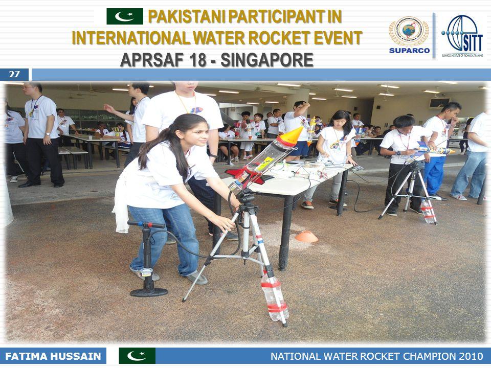 27 FATIMA HUSSAIN NATIONAL WATER ROCKET CHAMPION 2010 PAKISTANI PARTICIPANT IN INTERNATIONAL WATER ROCKET EVENT APRSAF 18 - SINGAPORE PAKISTANI PARTIC