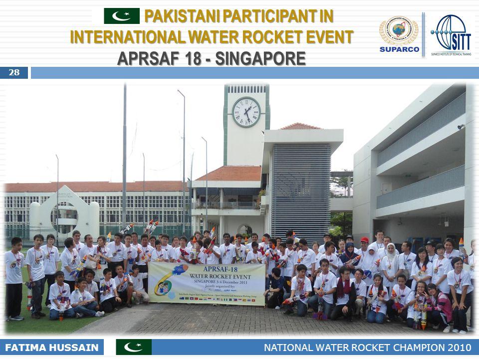 28 FATIMA HUSSAIN NATIONAL WATER ROCKET CHAMPION 2010 PAKISTANI PARTICIPANT IN INTERNATIONAL WATER ROCKET EVENT APRSAF 18 - SINGAPORE PAKISTANI PARTIC