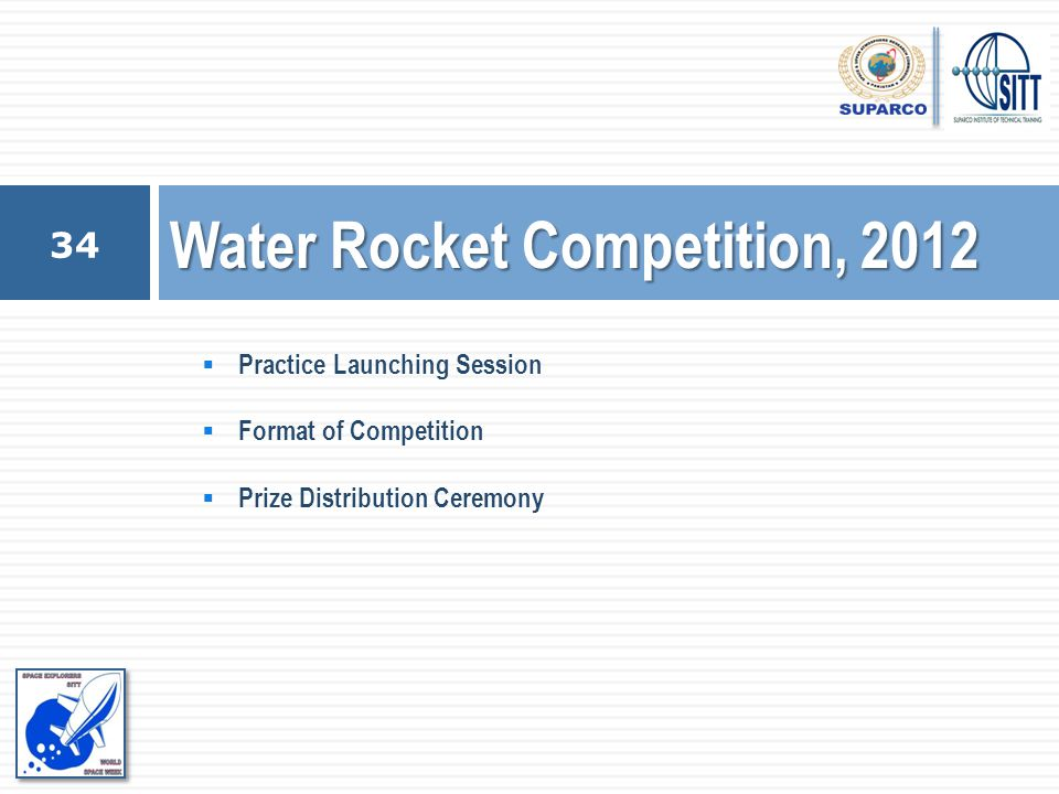  Practice Launching Session  Format of Competition  Prize Distribution Ceremony Water Rocket Competition, 2012 34