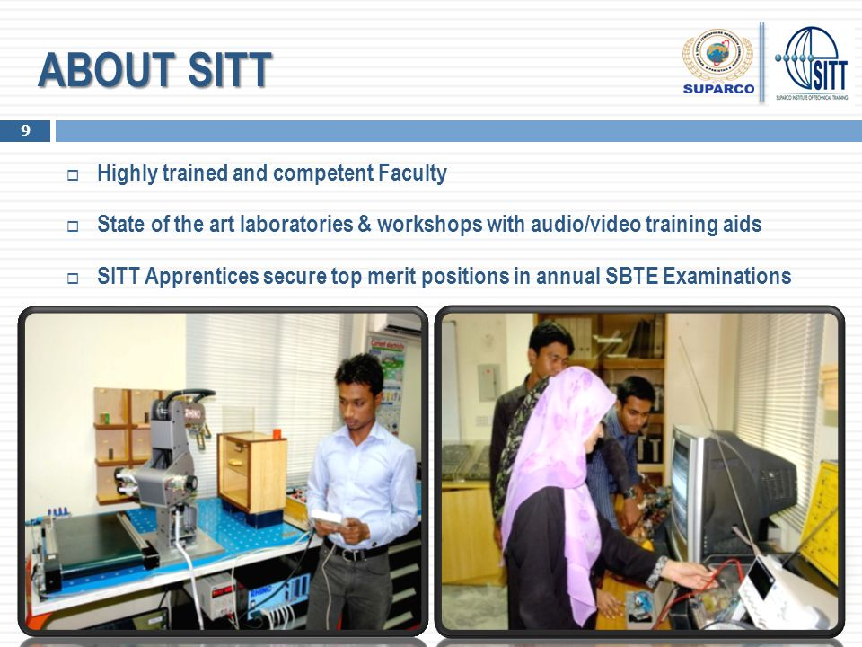 9  Highly trained and competent Faculty  State of the art laboratories & workshops with audio/video training aids  SITT Apprentices secure top meri