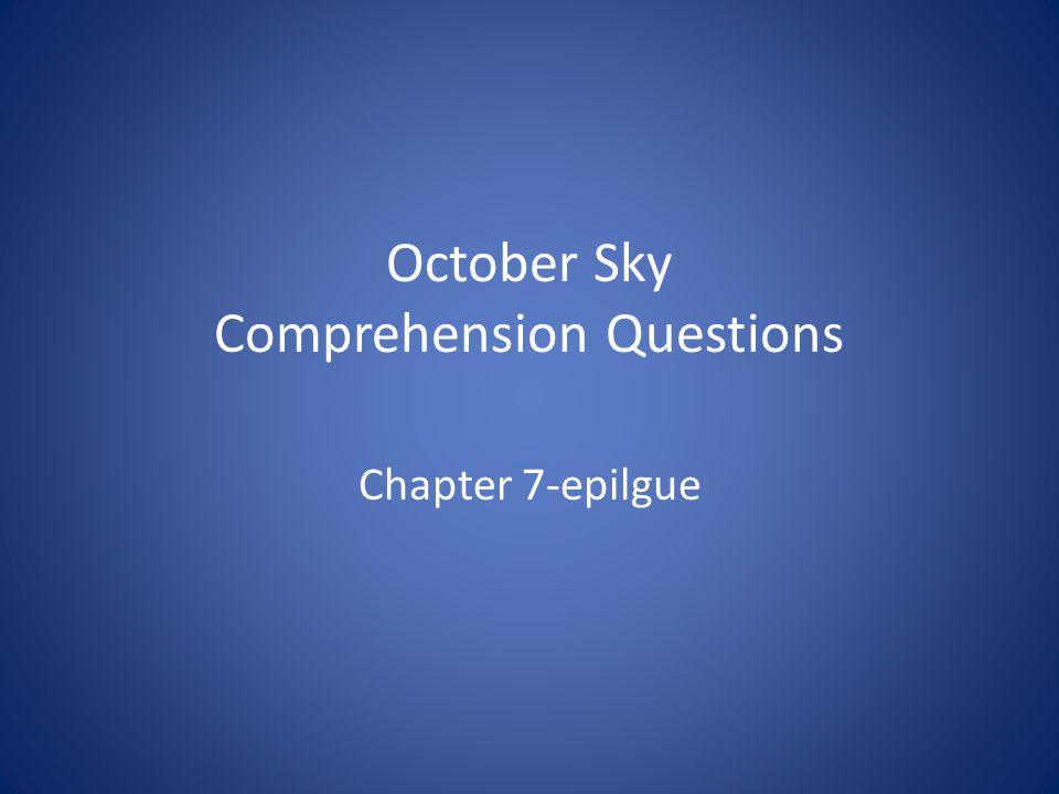 October Sky Comprehension Questions Chapter 7-epilgue