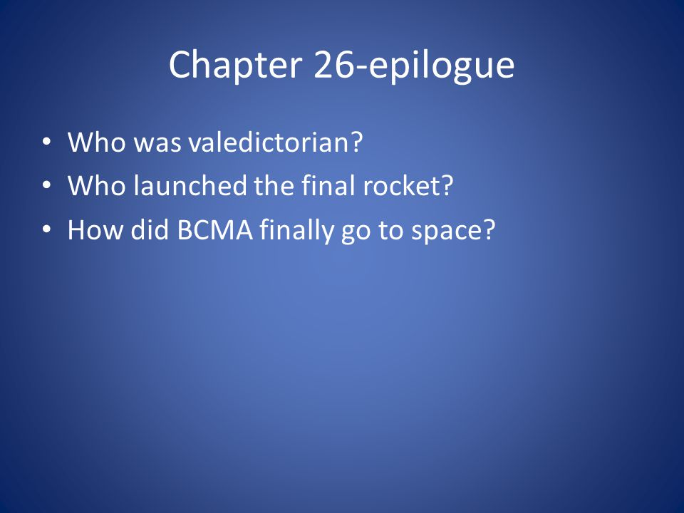 Chapter 26-epilogue Who was valedictorian.Who launched the final rocket.