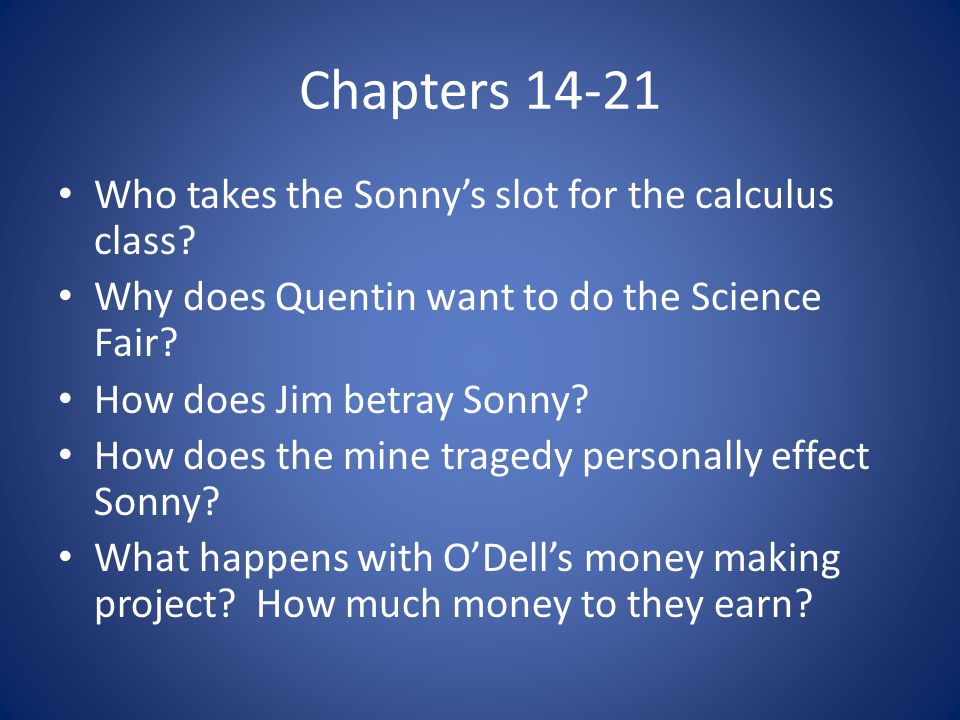 Chapters 14-21 Who takes the Sonny's slot for the calculus class? Why does Quentin want to do the Science Fair? How does Jim betray Sonny? How does th