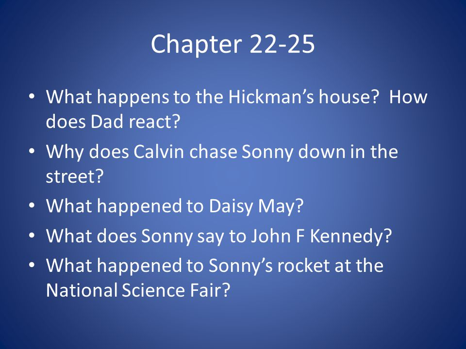 Chapter 22-25 What happens to the Hickman's house? How does Dad react? Why does Calvin chase Sonny down in the street? What happened to Daisy May? Wha