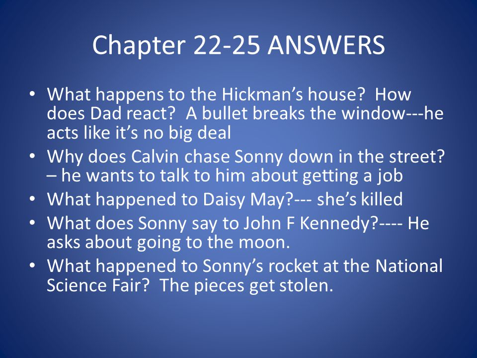 Chapter 22-25 ANSWERS What happens to the Hickman's house? How does Dad react? A bullet breaks the window---he acts like it's no big deal Why does Cal