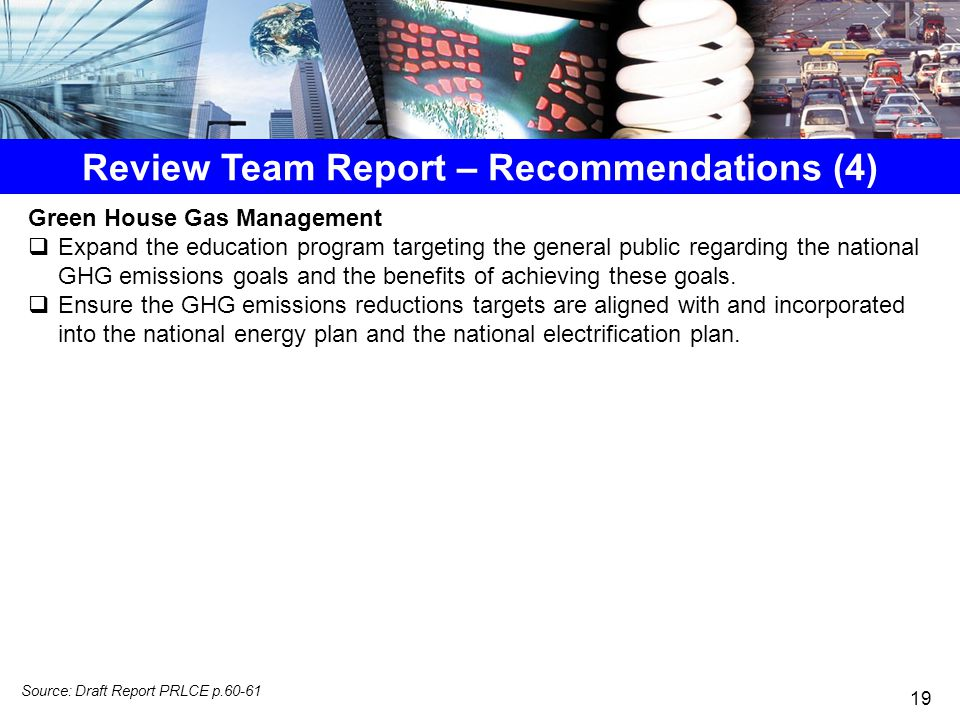 Review Team Report – Recommendations (4) Green House Gas Management  Expand the education program targeting the general public regarding the national GHG emissions goals and the benefits of achieving these goals.
