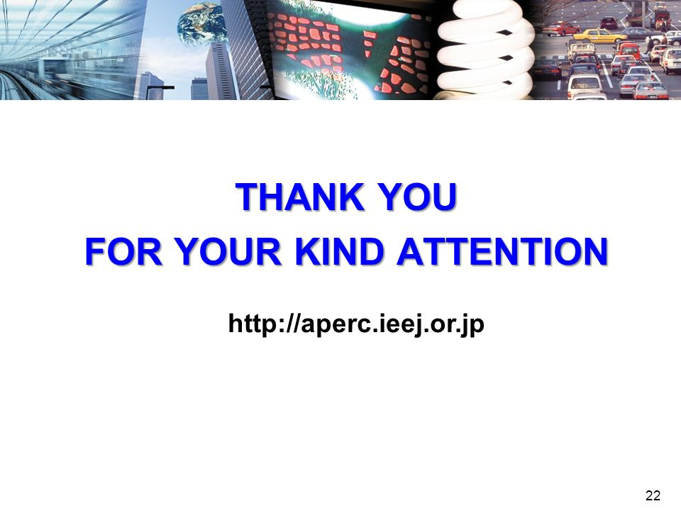 22 THANK YOU FOR YOUR KIND ATTENTION http://aperc.ieej.or.jp