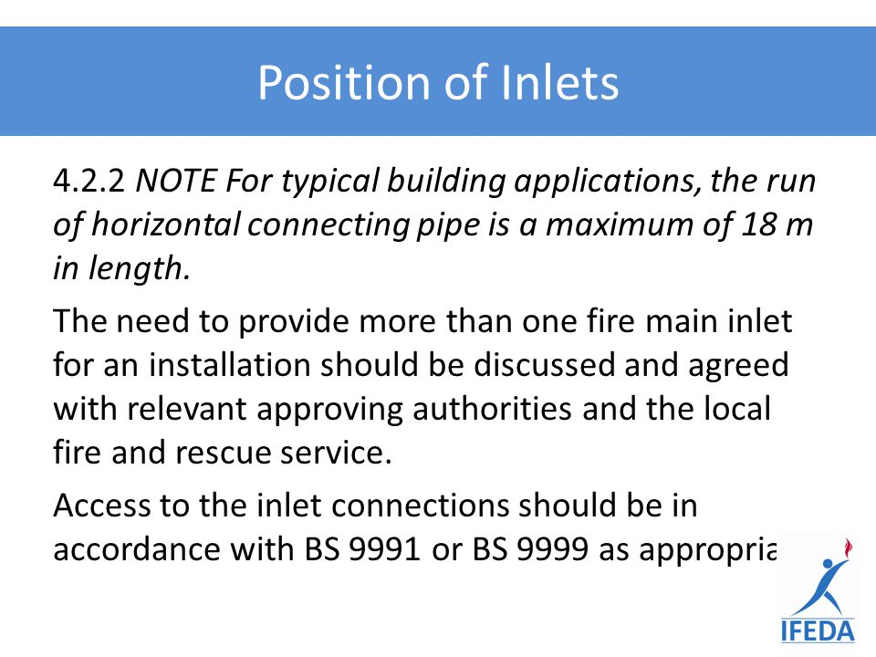 Position of Inlets 4.2.2 NOTE For typical building applications, the run of horizontal connecting pipe is a maximum of 18 m in length. The need to pro