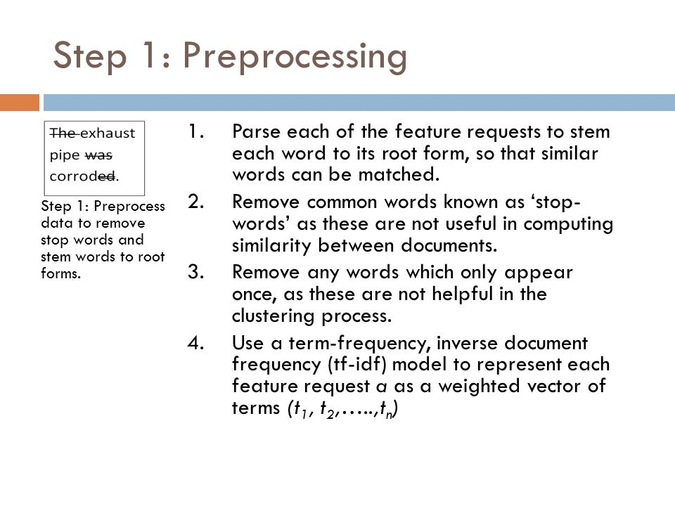 Step 1: Preprocessing Step 1: Preprocess data to remove stop words and stem words to root forms.