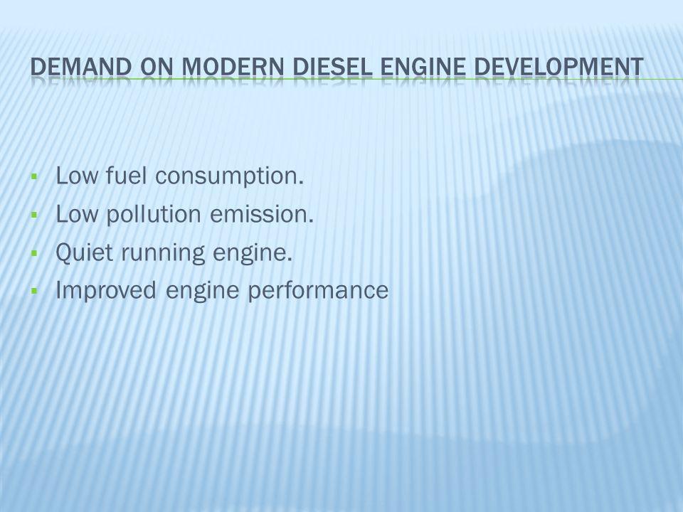  Low fuel consumption. Low pollution emission.  Quiet running engine.
